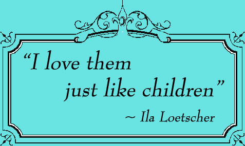 Quote by Ila Loetscher about her sea turtles being like children to her